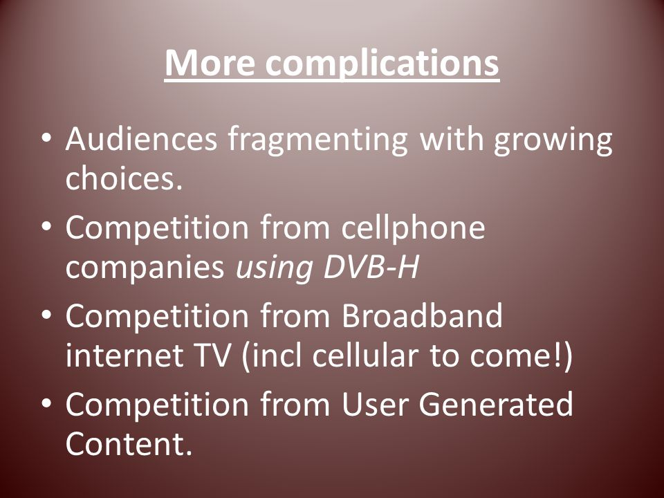 More complications Audiences fragmenting with growing choices.