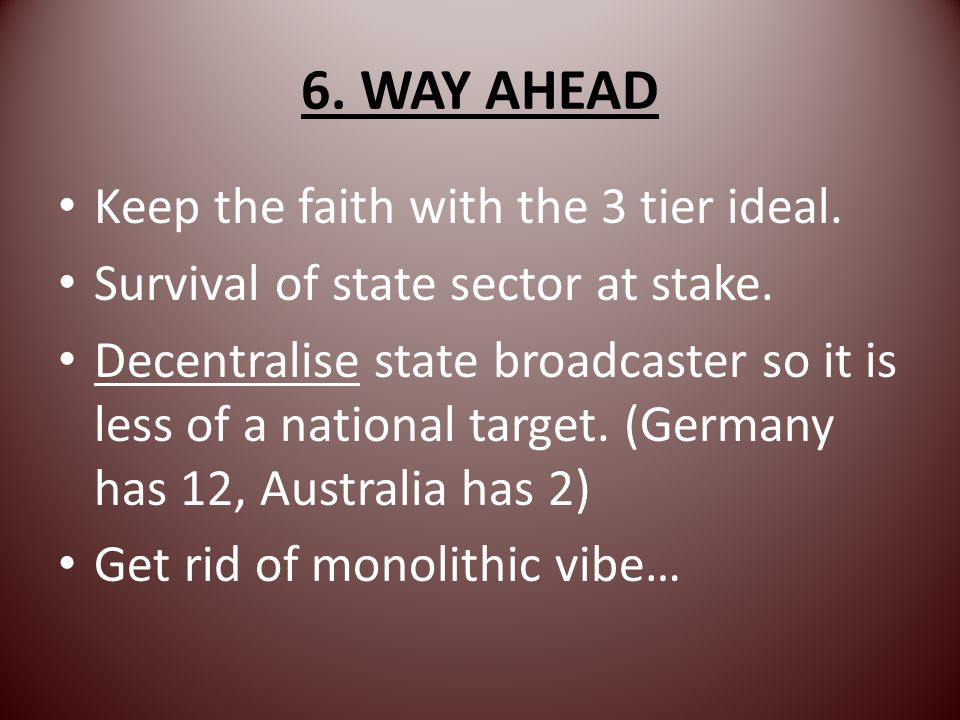 6. WAY AHEAD Keep the faith with the 3 tier ideal.