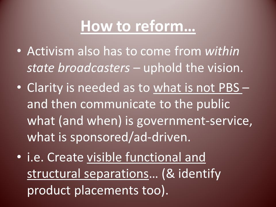 How to reform… Activism also has to come from within state broadcasters – uphold the vision.