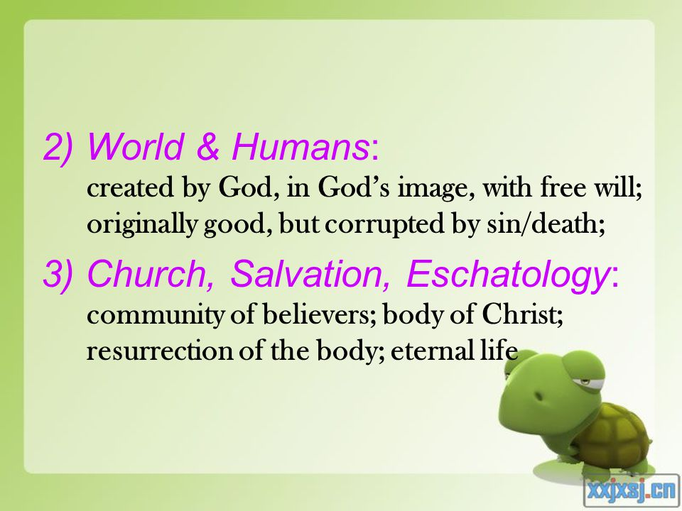 2) World & Humans: created by God, in God's image, with free will; originally good, but corrupted by sin/death; 3) Church, Salvation, Eschatology: com