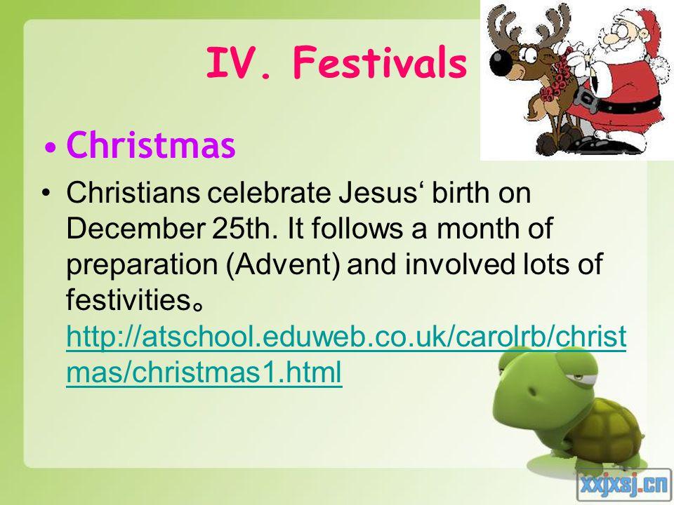 IV. Festivals Christmas Christians celebrate Jesus' birth on December 25th.