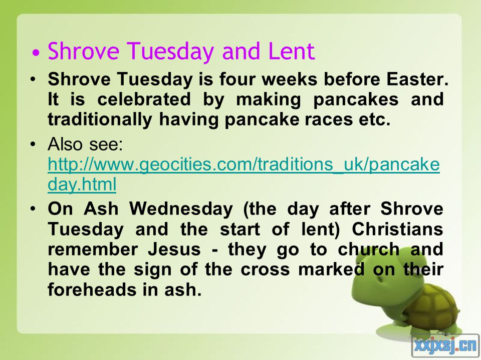 Shrove Tuesday and Lent Shrove Tuesday is four weeks before Easter.