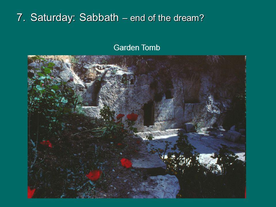 Garden Tomb 7.Saturday: Sabbath – end of the dream