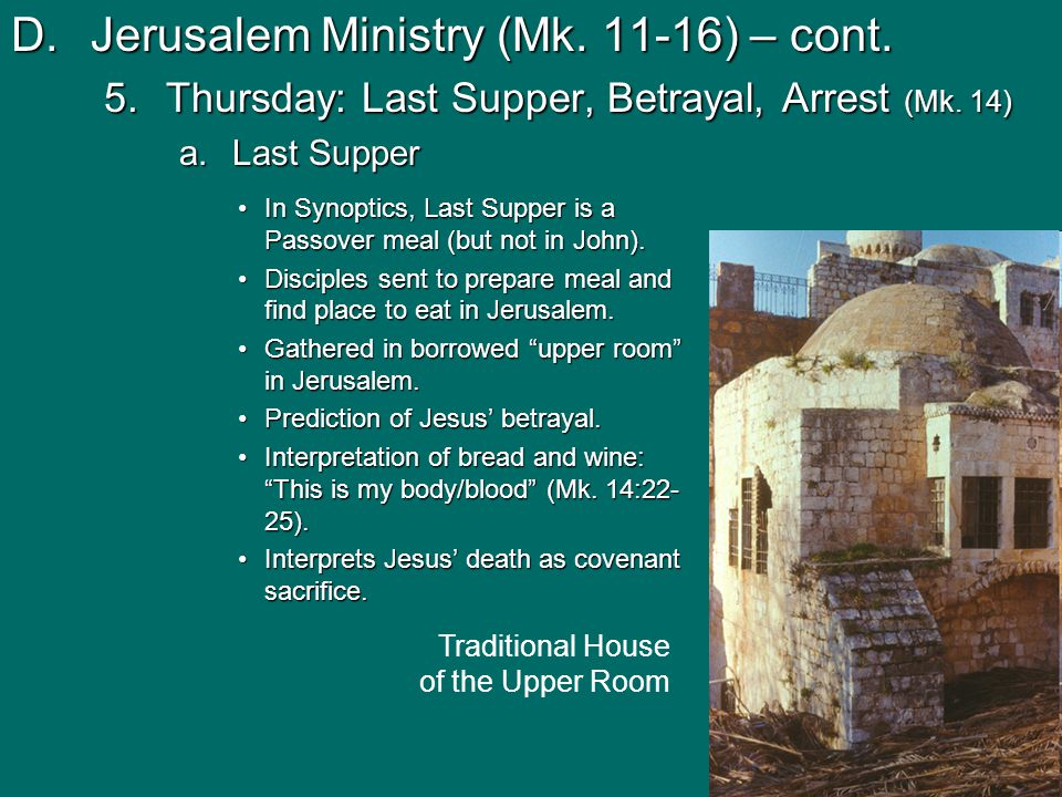 D.Jerusalem Ministry (Mk. 11-16) – cont. 5.Thursday: Last Supper, Betrayal, Arrest (Mk.