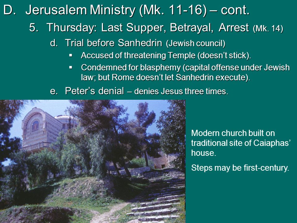 D.Jerusalem Ministry (Mk. 11-16) – cont. 5.Thursday: Last Supper, Betrayal, Arrest (Mk. 14) d.Trial before Sanhedrin (Jewish council)  Accused of thr