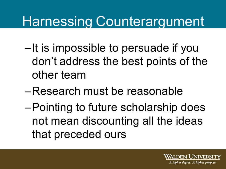 Harnessing Counterargument –It is impossible to persuade if you don't address the best points of the other team –Research must be reasonable –Pointing