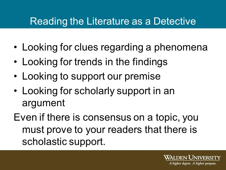 Reading the Literature as a Detective Looking for clues regarding a phenomena Looking for trends in the findings Looking to support our premise Lookin