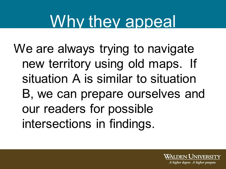 Why they appeal We are always trying to navigate new territory using old maps. If situation A is similar to situation B, we can prepare ourselves and