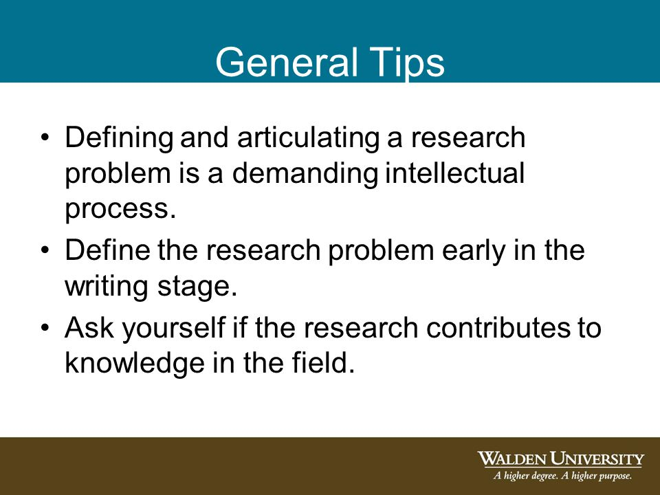 General Tips Defining and articulating a research problem is a demanding intellectual process. Define the research problem early in the writing stage.