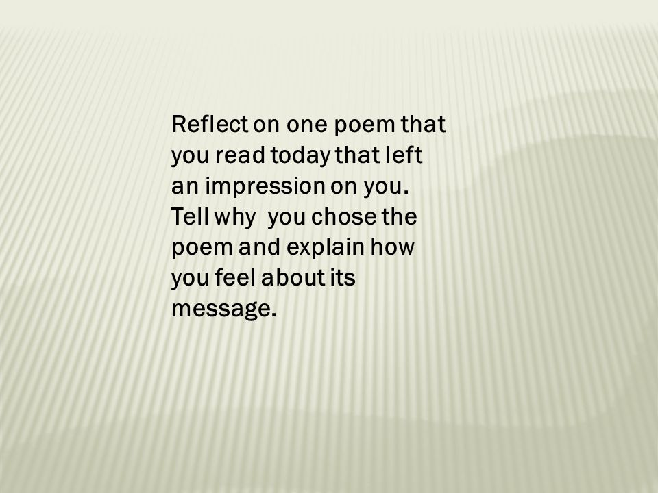 Reflect on one poem that you read today that left an impression on you. Tell why you chose the poem and explain how you feel about its message.