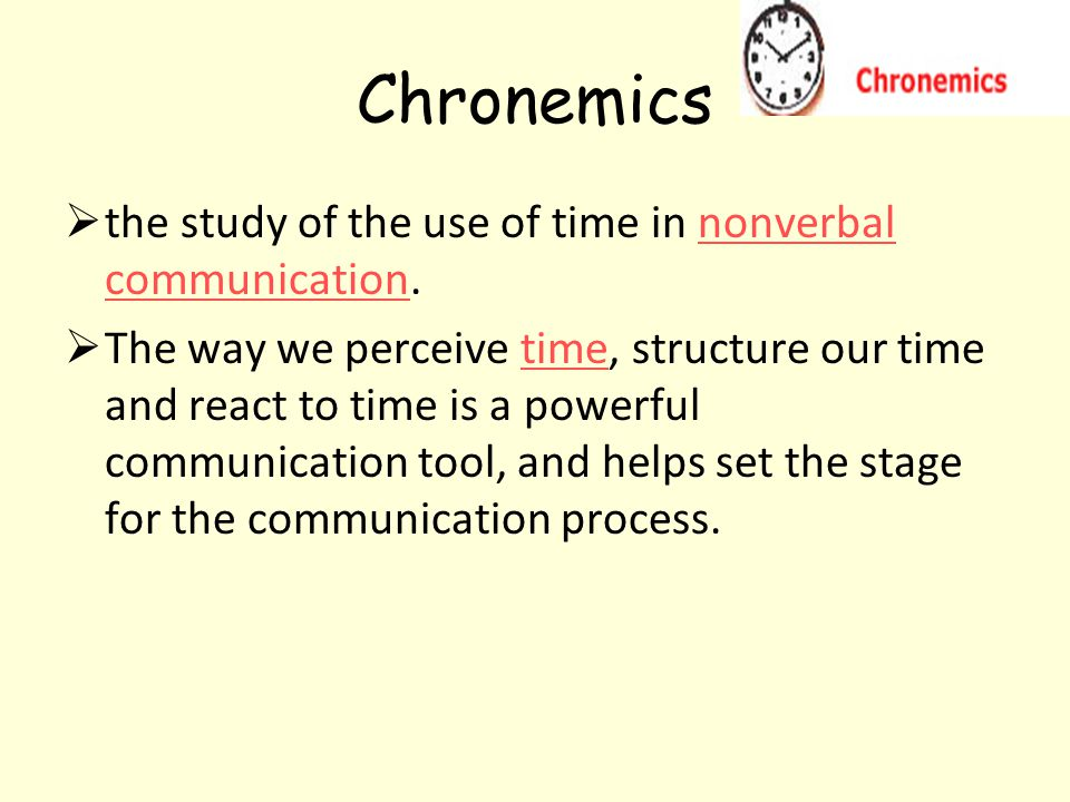 Chronemics  the study of the use of time in nonverbal communication.nonverbal communication  The way we perceive time, structure our time and react