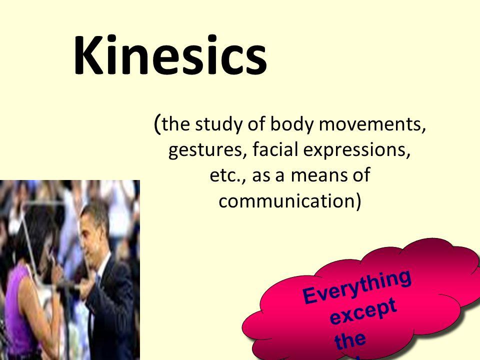 Kinesics Defined - the study of posture, Defined - the study of posture, movement, gestures, & facial expression.
