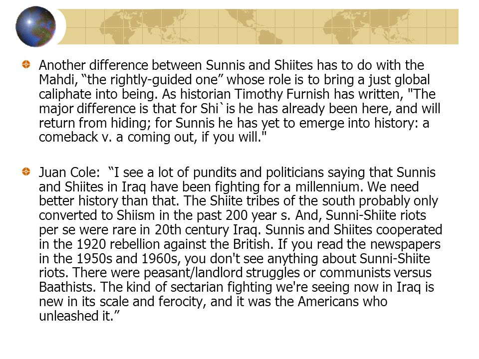 """Another difference between Sunnis and Shiites has to do with the Mahdi, """"the rightly-guided one"""" whose role is to bring a just global caliphate into b"""