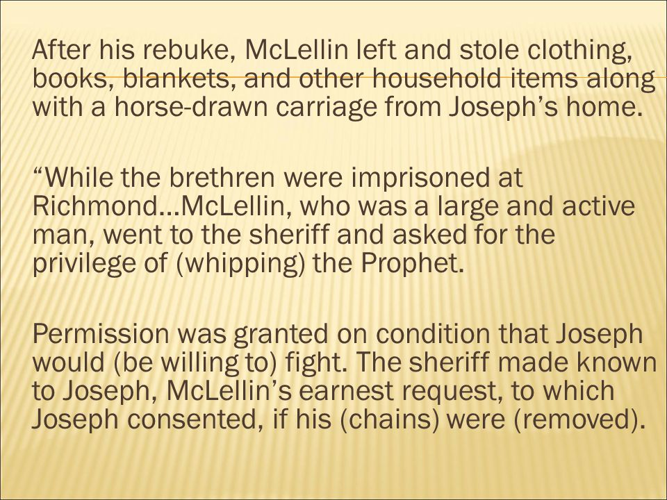 After his rebuke, McLellin left and stole clothing, books, blankets, and other household items along with a horse-drawn carriage from Joseph's home.