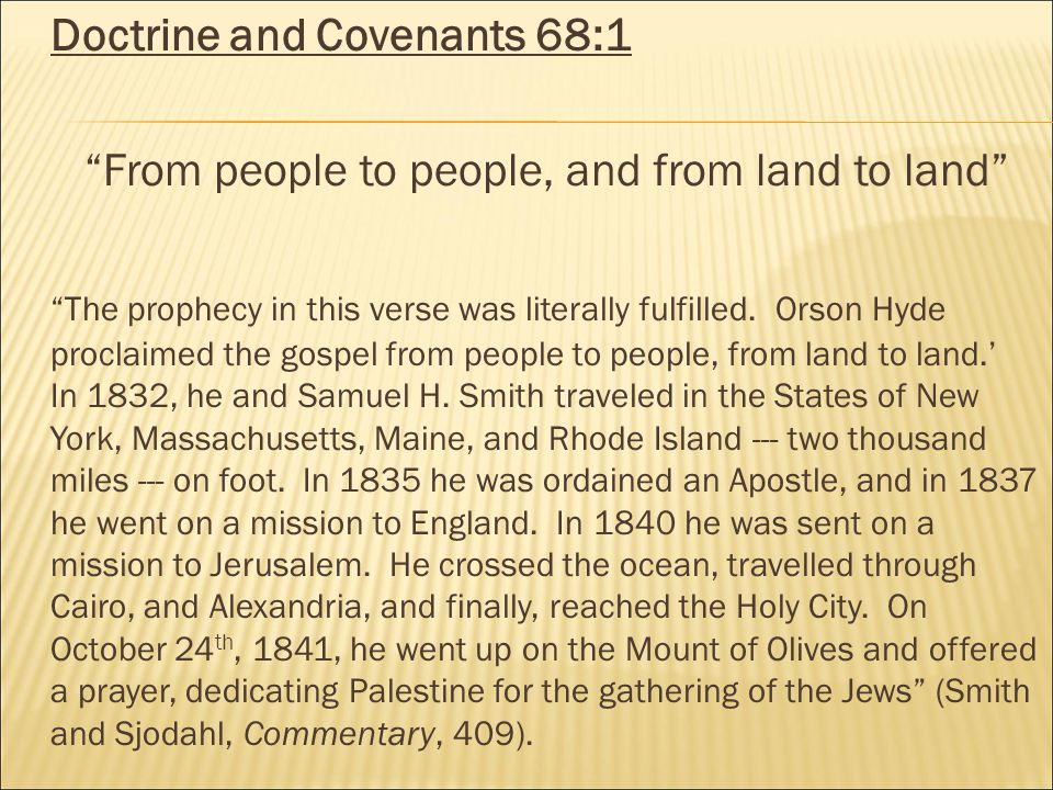Doctrine and Covenants 68:1 From people to people, and from land to land The prophecy in this verse was literally fulfilled.