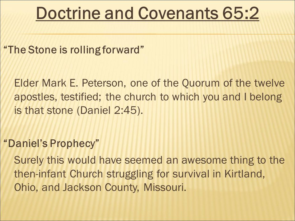 Doctrine and Covenants 65:2 The Stone is rolling forward Elder Mark E.