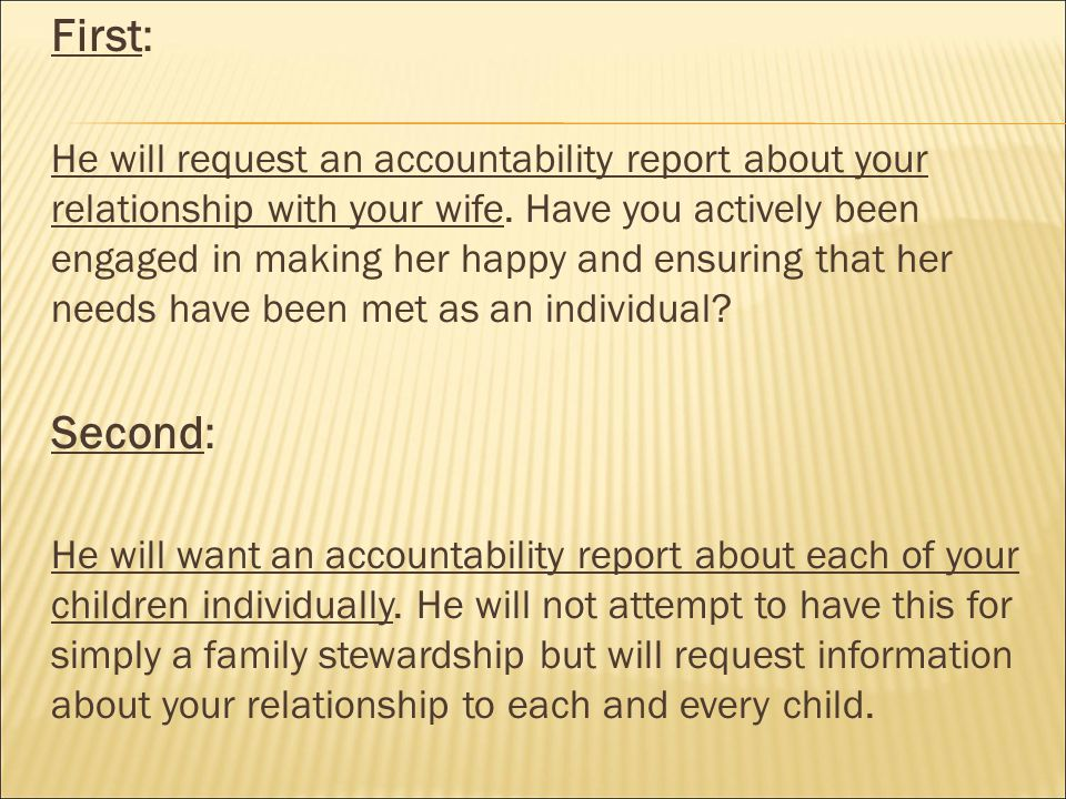 First: He will request an accountability report about your relationship with your wife.