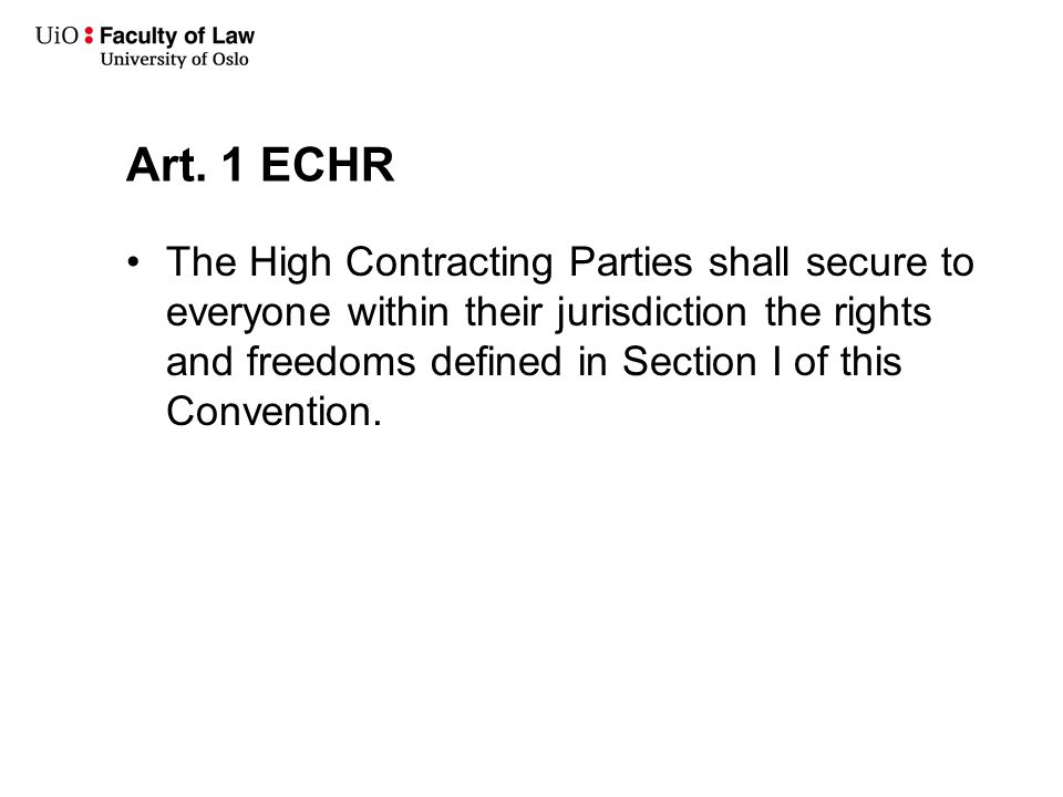 Art. 1 ECHR The High Contracting Parties shall secure to everyone within their jurisdiction the rights and freedoms defined in Section I of this Conve