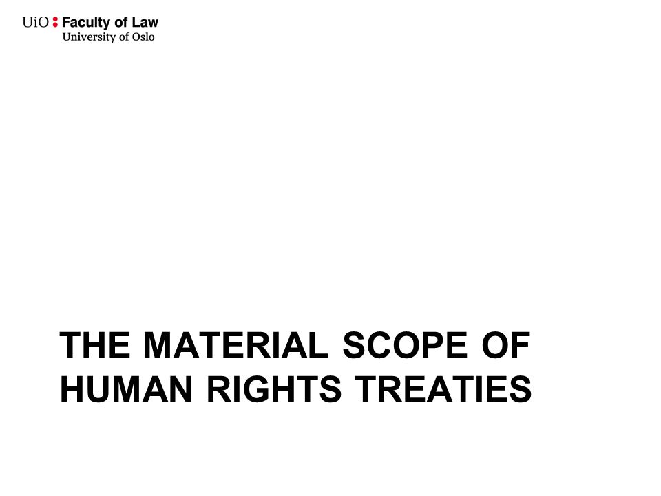 THE MATERIAL SCOPE OF HUMAN RIGHTS TREATIES
