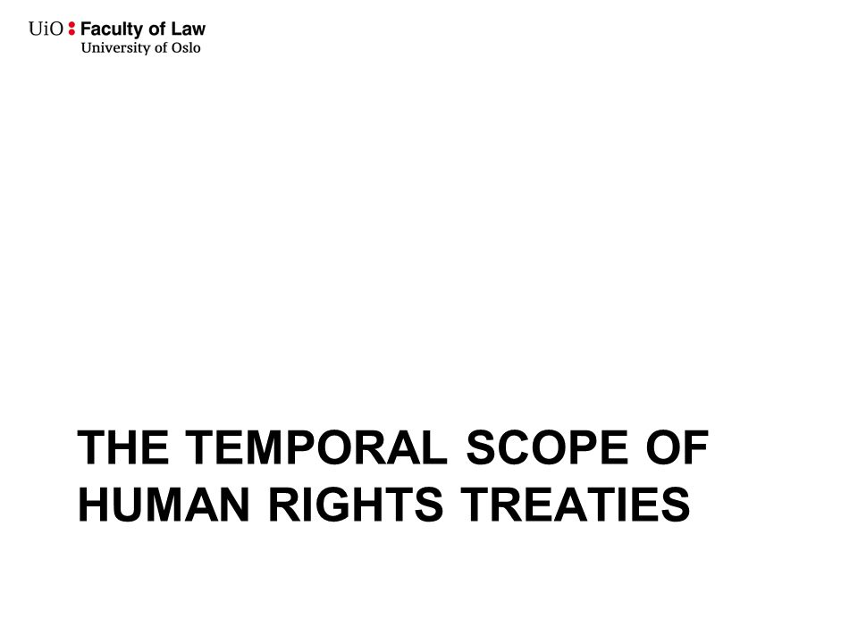 THE TEMPORAL SCOPE OF HUMAN RIGHTS TREATIES