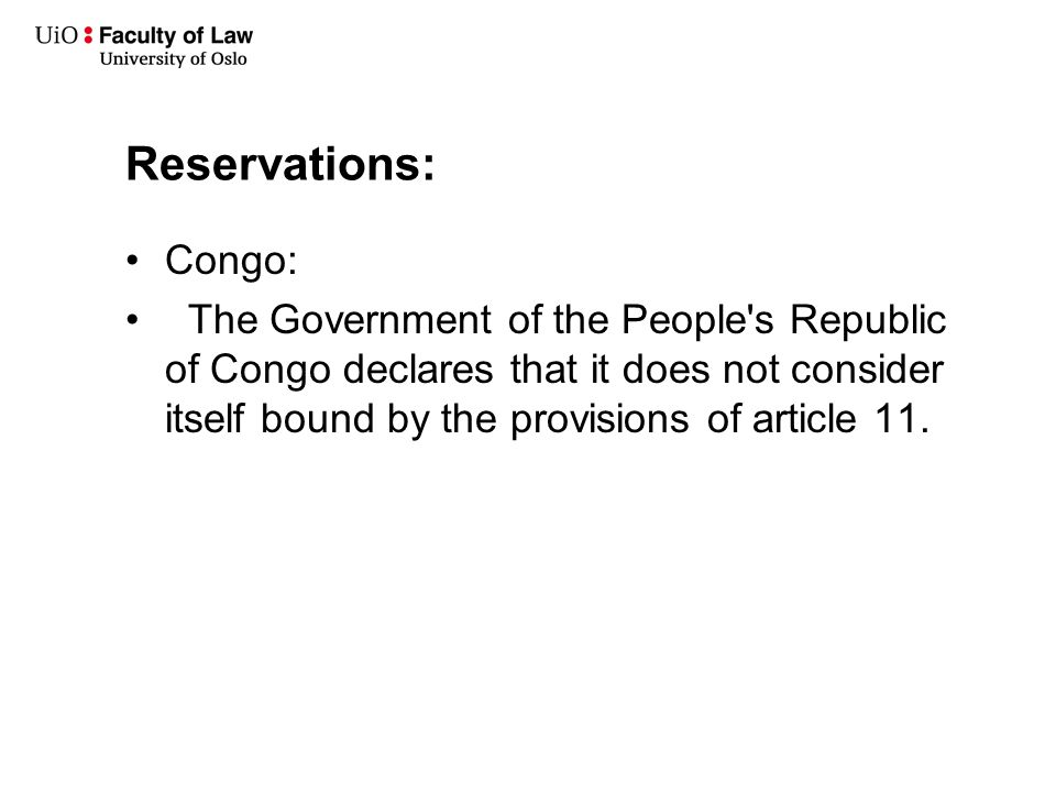 Reservations: Congo: The Government of the People's Republic of Congo declares that it does not consider itself bound by the provisions of article 11.