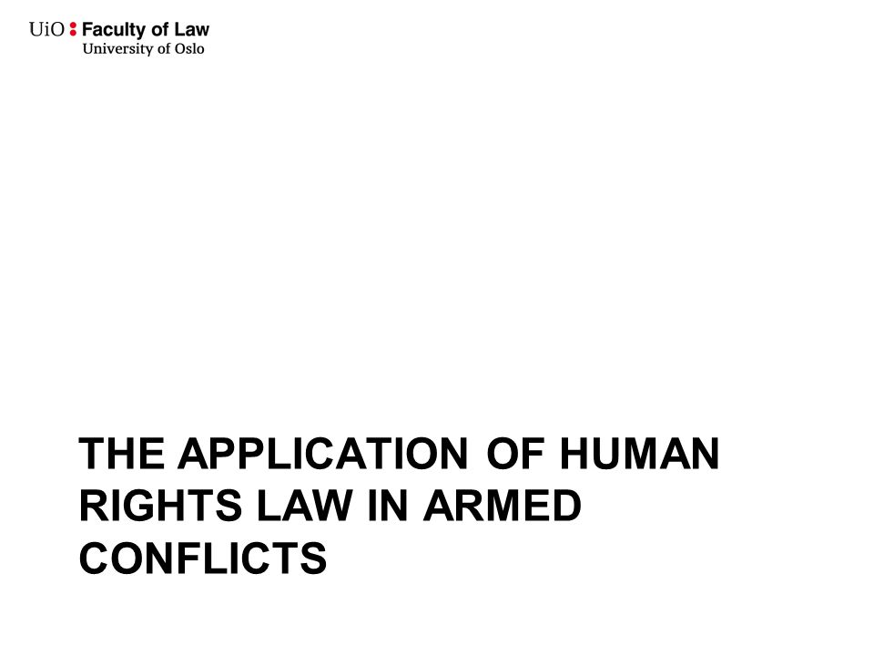 THE APPLICATION OF HUMAN RIGHTS LAW IN ARMED CONFLICTS