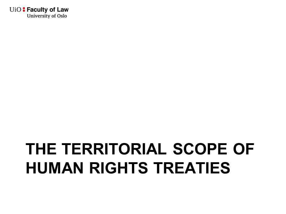 THE TERRITORIAL SCOPE OF HUMAN RIGHTS TREATIES