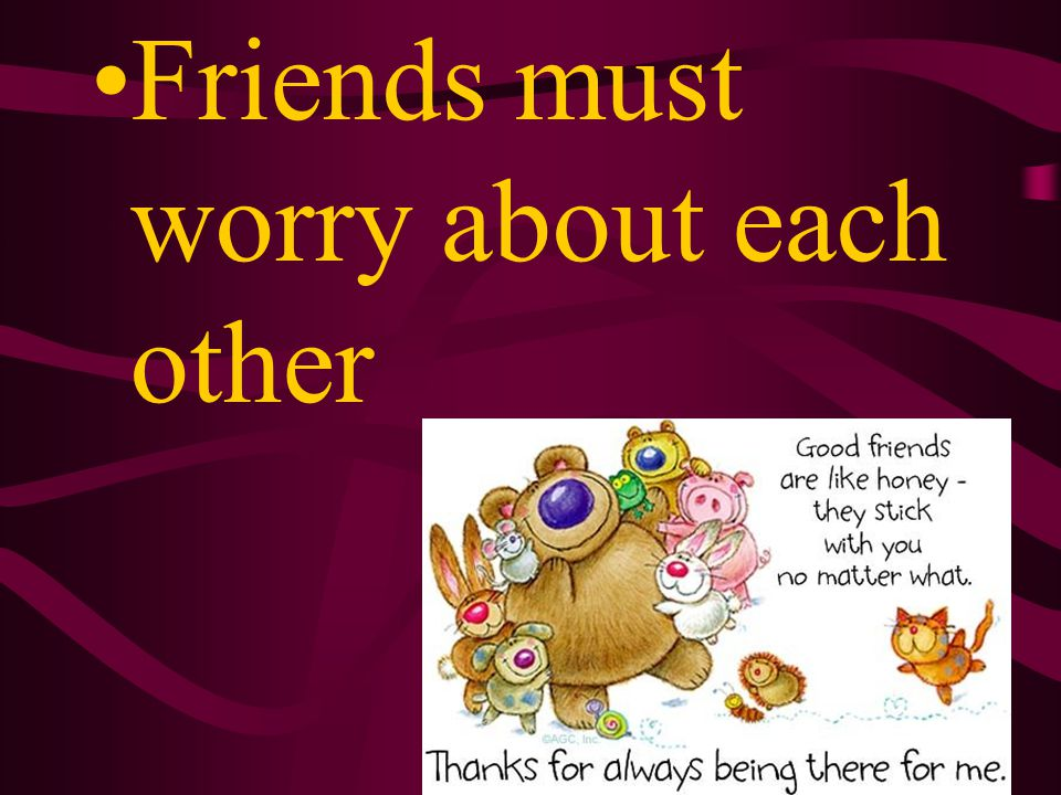 Friends must care about each other