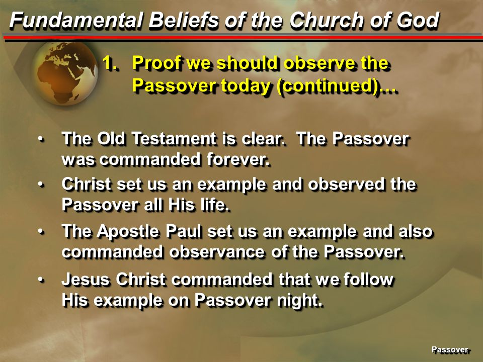 PassoverPassover Fundamental Beliefs of the Church of God 1.Proof we should observe the Passover today (continued)… The Old Testament is clear. The Pa
