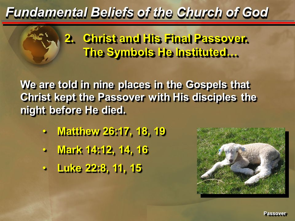 PassoverPassover Fundamental Beliefs of the Church of God 2.Christ and His Final Passover. The Symbols He Instituted… We are told in nine places in th