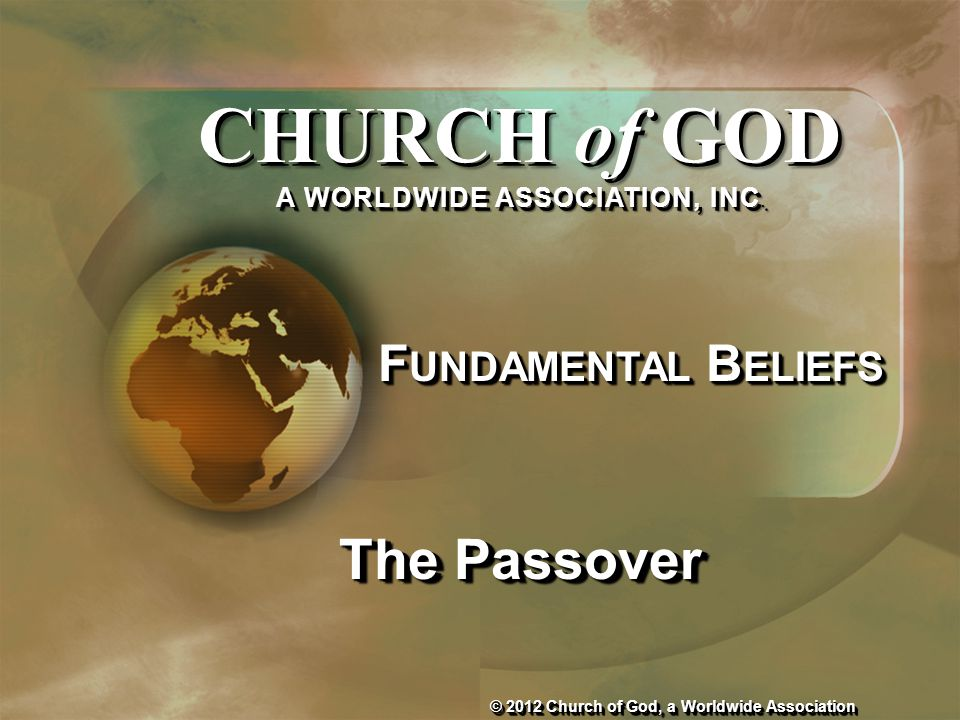 The Passover © 2012 Church of God, a Worldwide Association CHURCH of GOD A WORLDWIDE ASSOCIATION, INC. CHURCH of GOD A WORLDWIDE ASSOCIATION, INC. F U
