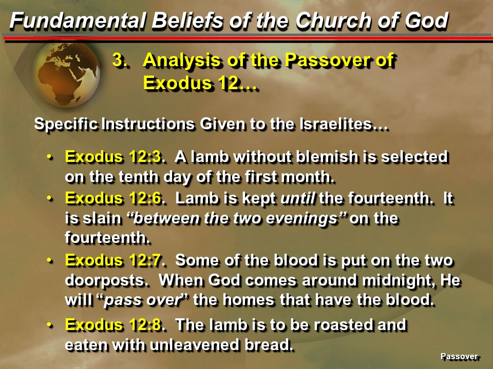 PassoverPassover Fundamental Beliefs of the Church of God 3.Analysis of the Passover of Exodus 12… Specific Instructions Given to the Israelites… Exod
