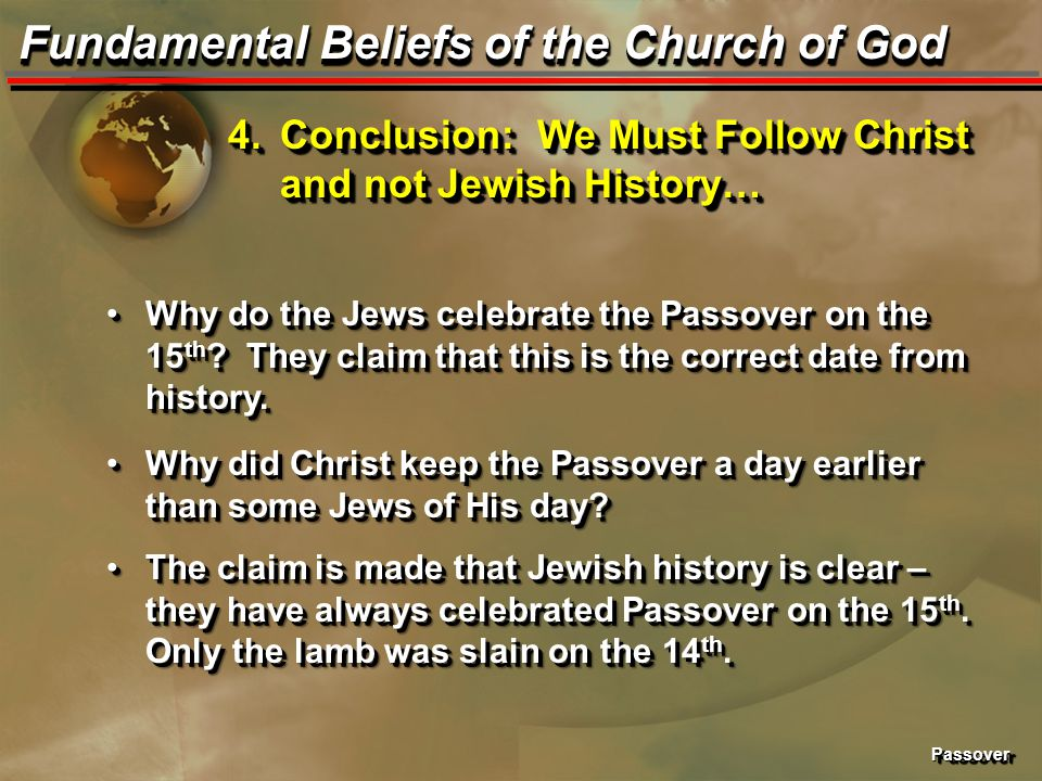 PassoverPassover Fundamental Beliefs of the Church of God 4.Conclusion: We Must Follow Christ and not Jewish History… Why do the Jews celebrate the Passover on the 15 th .