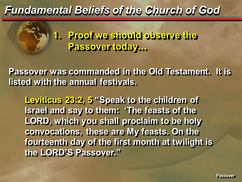 PassoverPassover Fundamental Beliefs of the Church of God 1.Proof we should observe the Passover today… Passover was commanded in the Old Testament.