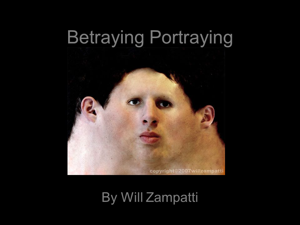 Betraying Portraying By Will Zampatti