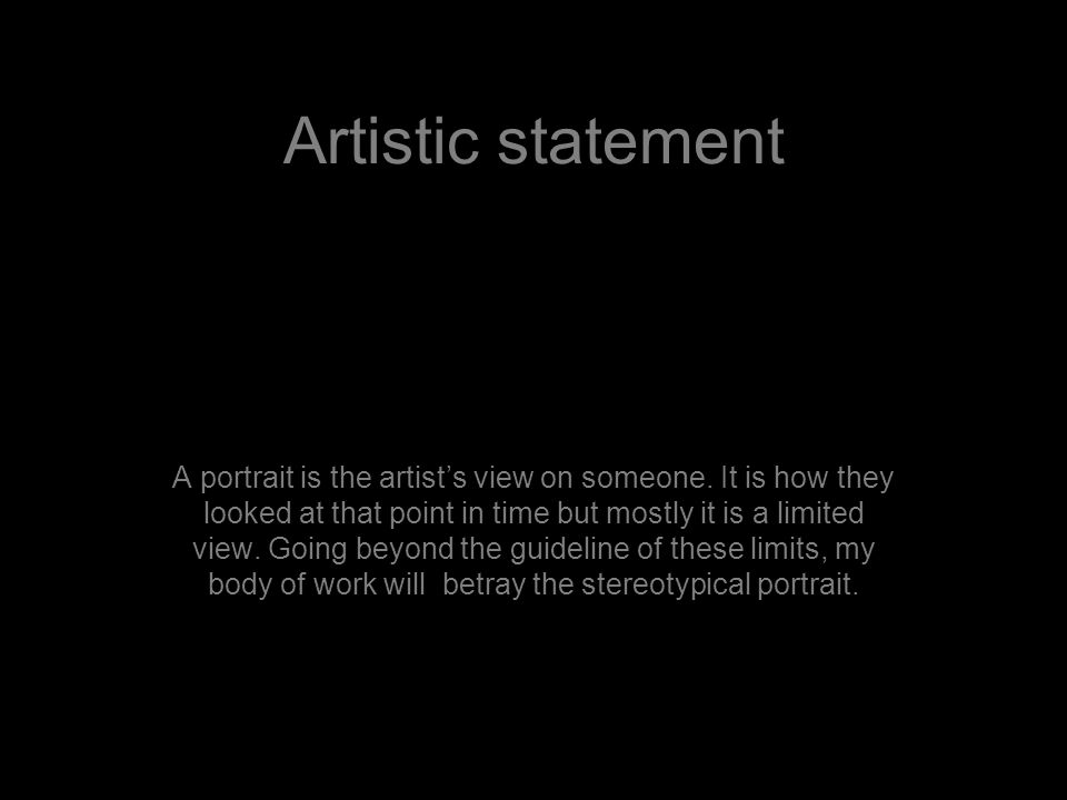 Artistic statement A portrait is the artist's view on someone.