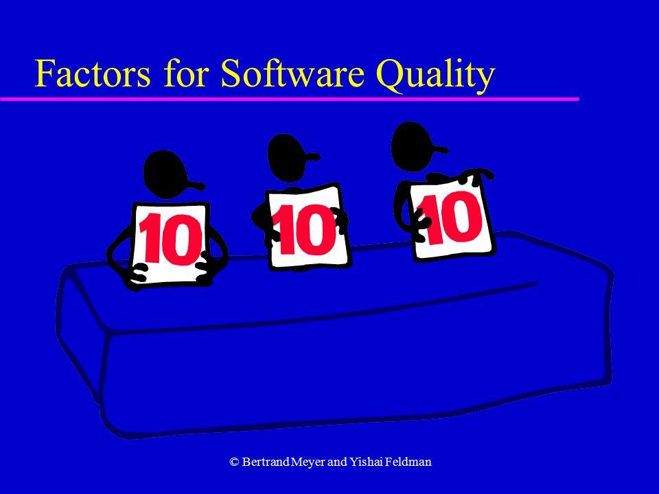 © Bertrand Meyer and Yishai Feldman Factors for Software Quality