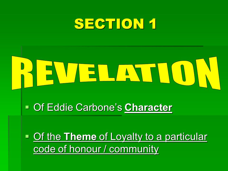 SECTION 1  Of Eddie Carbone's Character  Of the Theme of Loyalty to a particular code of honour / community