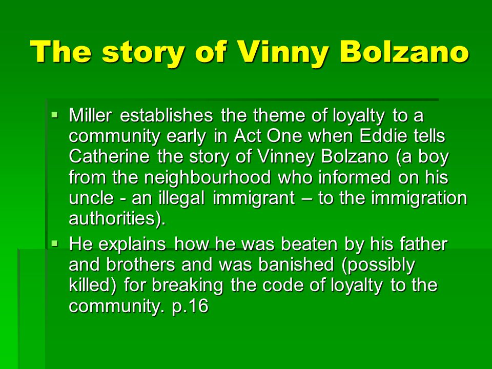 The story of Vinny Bolzano  Miller establishes the theme of loyalty to a community early in Act One when Eddie tells Catherine the story of Vinney Bo