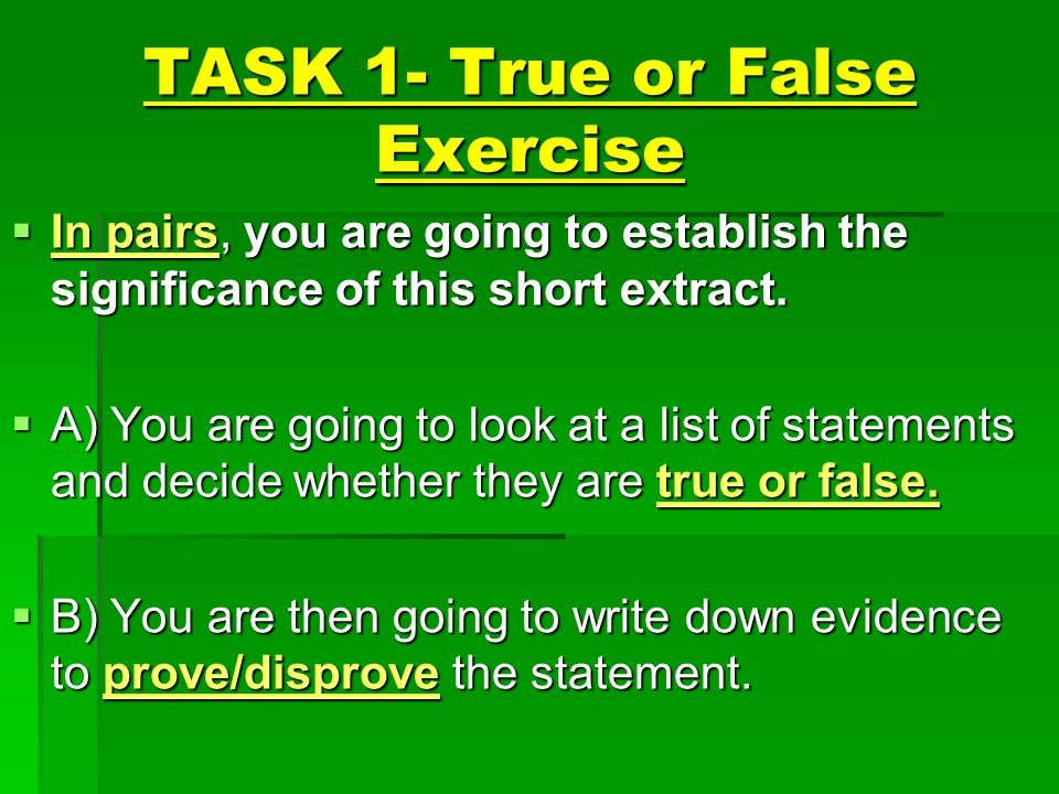 TASK 1- True or False Exercise  In pairs, you are going to establish the significance of this short extract.  A) You are going to look at a list of