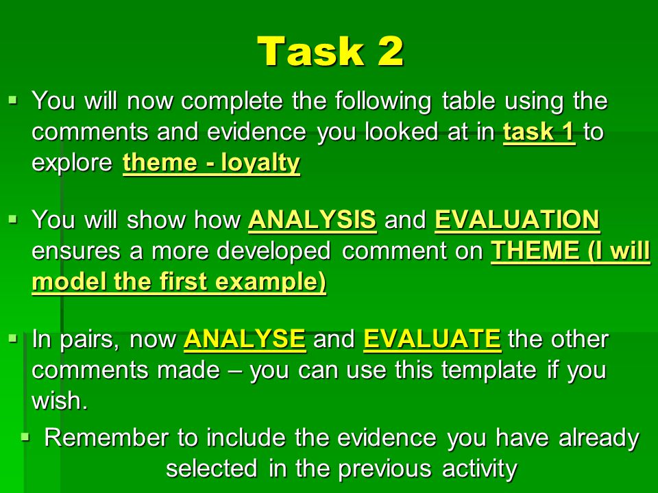 Task 2  You will now complete the following table using the comments and evidence you looked at in task 1 to explore theme - loyalty  You will show