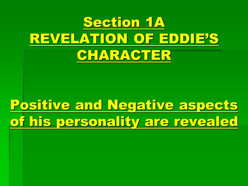 Section 1A REVELATION OF EDDIE'S CHARACTER Positive and Negative aspects of his personality are revealed