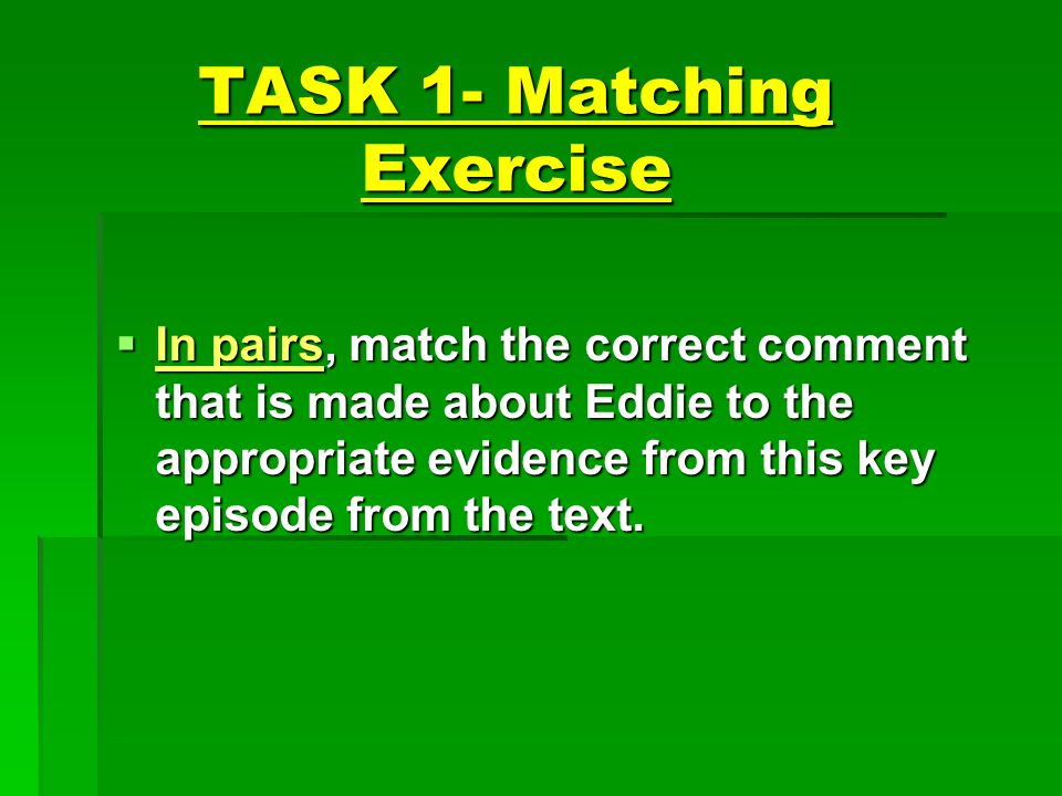 TASK 1- Matching Exercise  In pairs, match the correct comment that is made about Eddie to the appropriate evidence from this key episode from the te