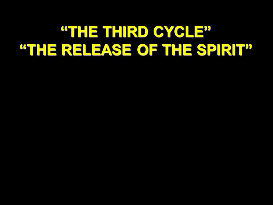 THE THIRD CYCLE THE RELEASE OF THE SPIRIT