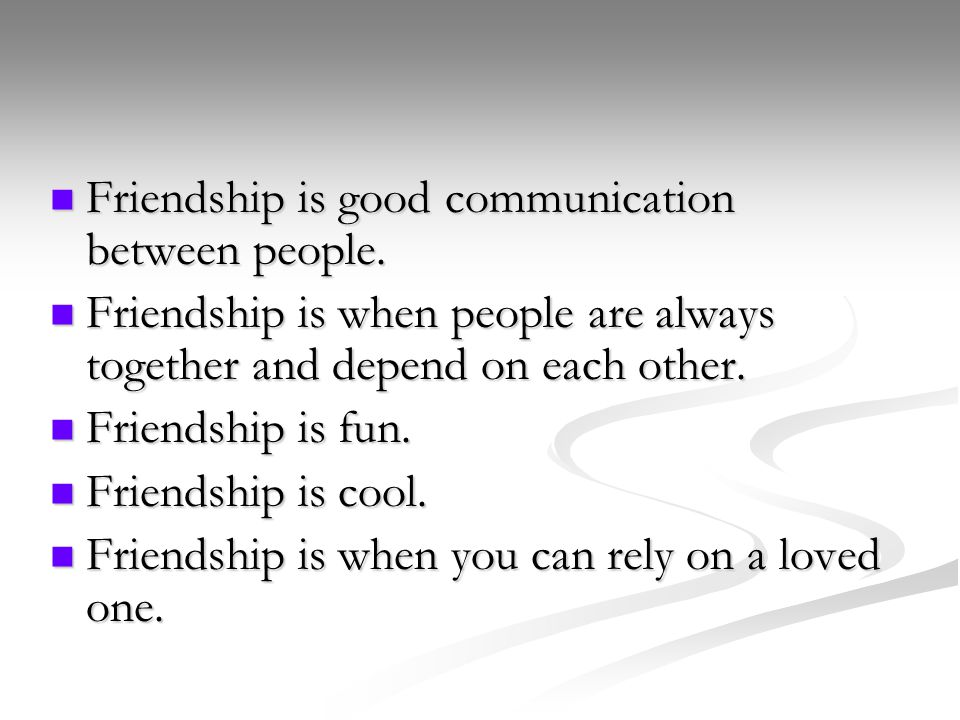 Friendship is good communication between people.Friendship is good communication between people.