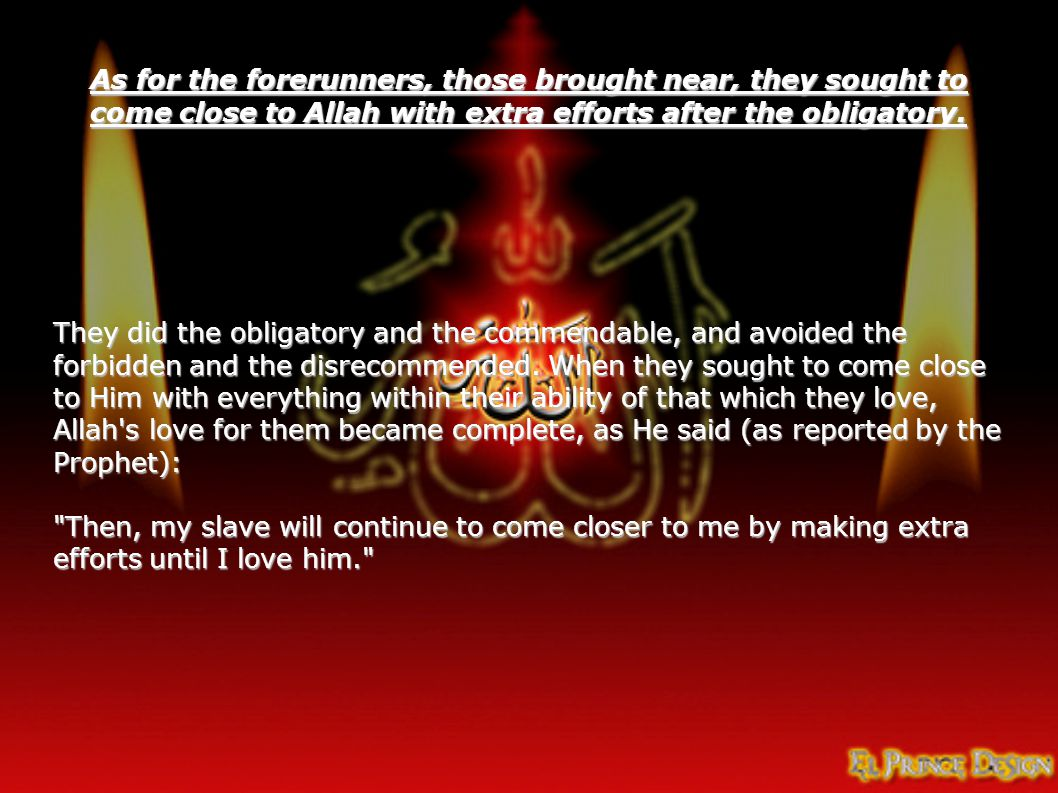 As for the forerunners, those brought near, they sought to come close to Allah with extra efforts after the obligatory.