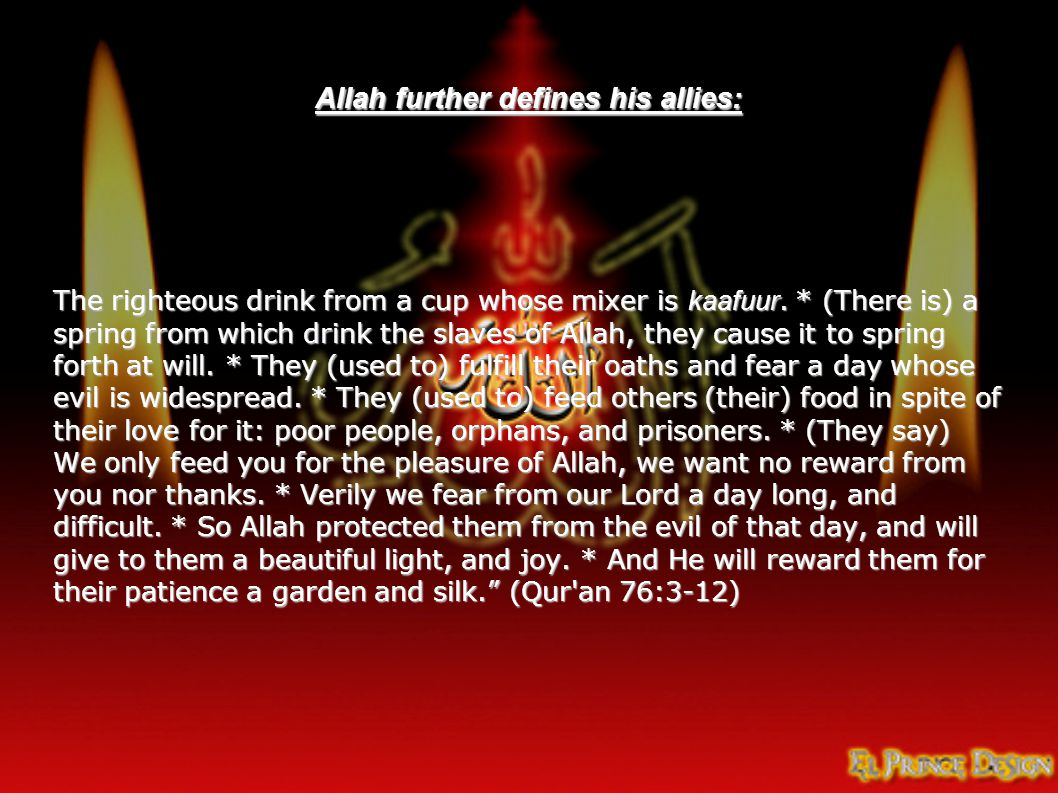 Allah further defines his allies: The righteous drink from a cup whose mixer is kaafuur.