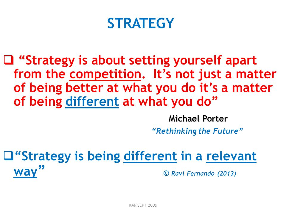 RAF SEPT 2009 STRATEGY   Strategy is about setting yourself apart from the competition.