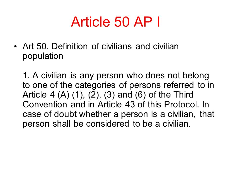 Article 50 AP I Art 50.Definition of civilians and civilian population 1.
