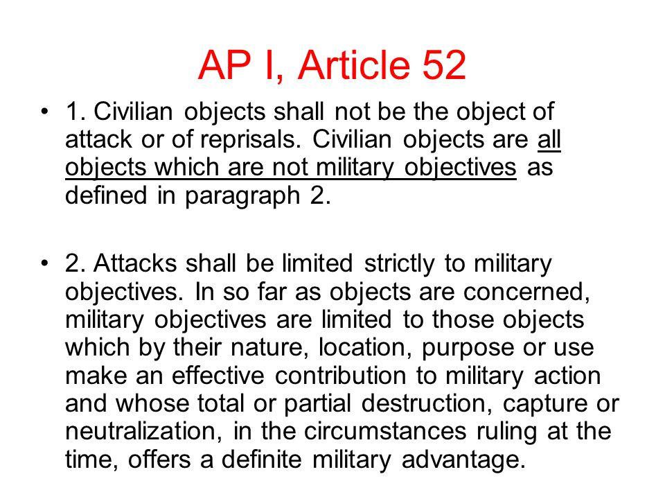 AP I, Article 52 1.Civilian objects shall not be the object of attack or of reprisals.